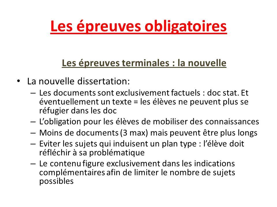 Les épreuves obligatoires Les épreuves terminales : la nouvelle La nouvelle dissertation: – Les documents sont exclusivement factuels : doc stat. Et é