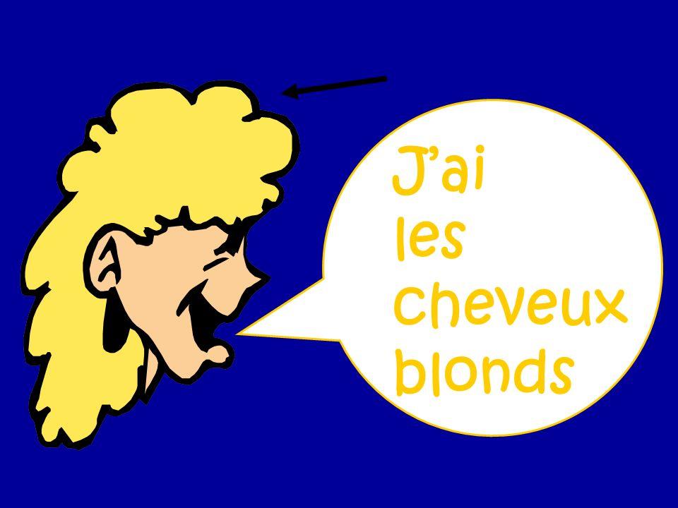 Jai les cheveux blonds