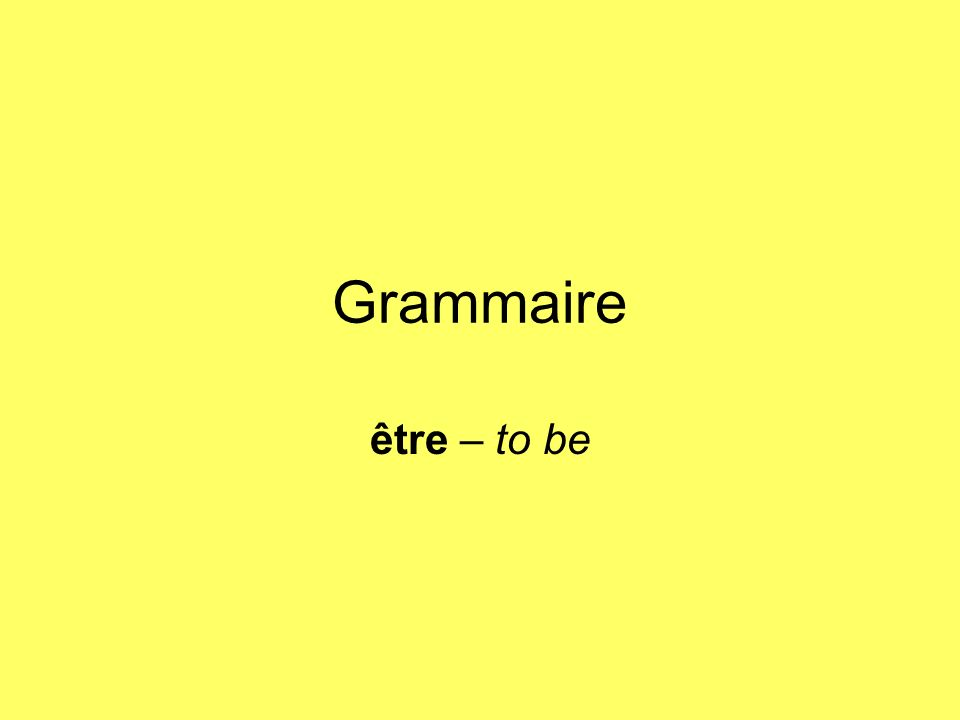Grammaire être – to be