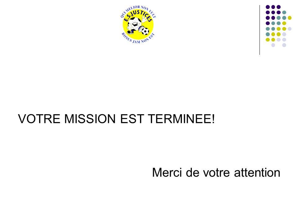 VOTRE MISSION EST TERMINEE! Merci de votre attention