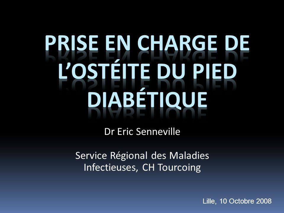 Dr Eric Senneville Service Régional des Maladies Infectieuses, CH Tourcoing Lille, 10 Octobre 2008