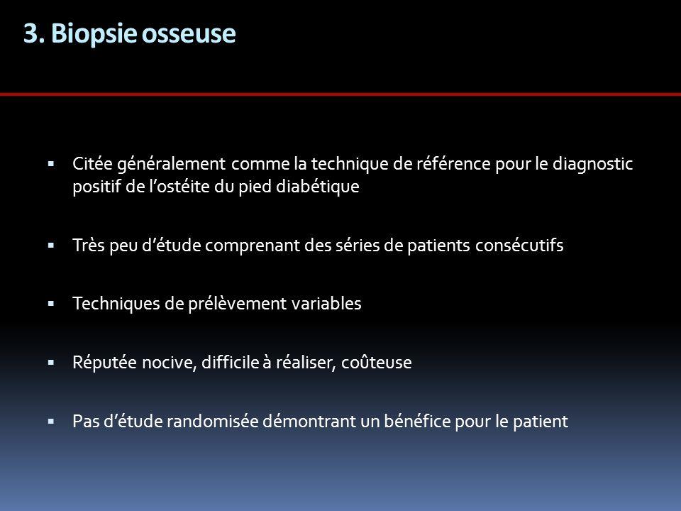3. Biopsie osseuse Citée généralement comme la technique de référence pour le diagnostic positif de lostéite du pied diabétique Très peu détude compre