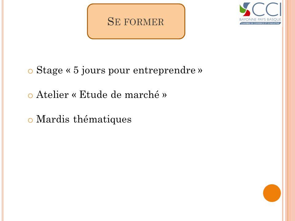 S E FORMER o Stage « 5 jours pour entreprendre » o Atelier « Etude de marché » o Mardis thématiques