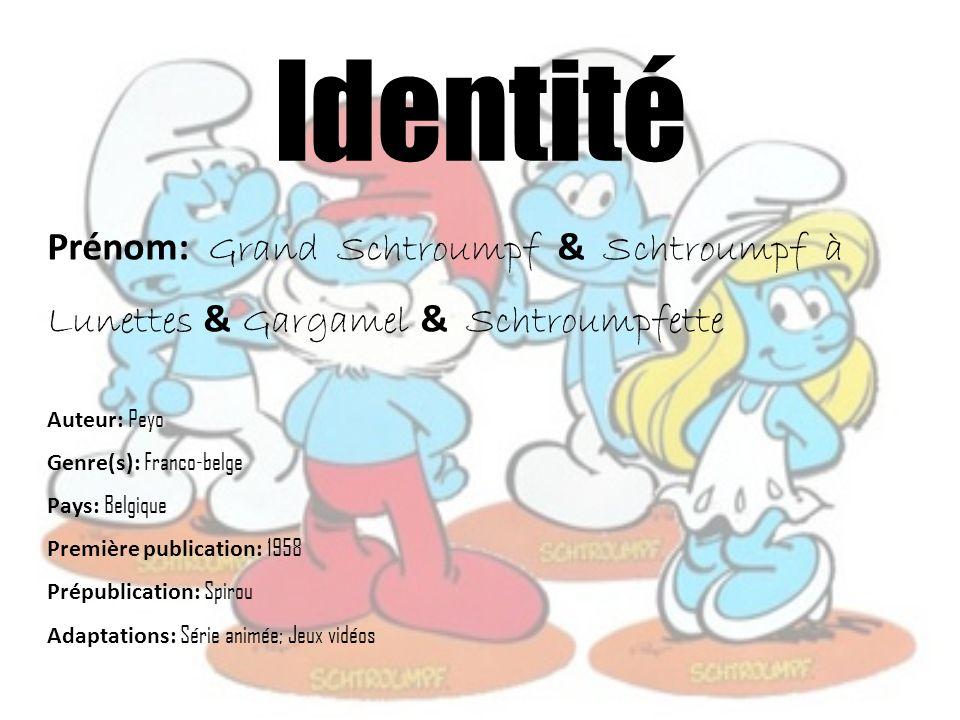 Prénom: Grand Schtroumpf & Schtroumpf à Lunettes & Gargamel & Schtroumpfette Auteur: Peyo Genre(s): Franco-belge Pays: Belgique Première publication: