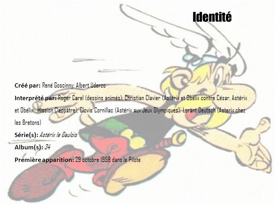 Identité Créé par: René Goscinny; Albert Uderzo Interprété par: Roger Carel (dessins animés); Christian Clavier (Astérix et Obélix contre César, Astér