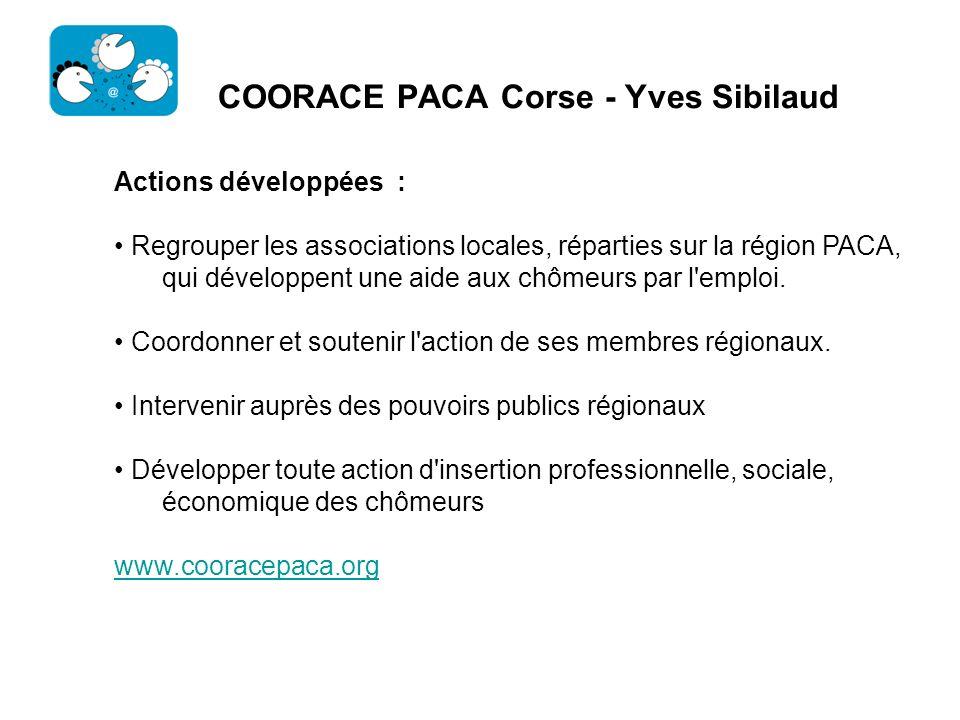 COORACE PACA Corse - Yves Sibilaud Actions développées : Regrouper les associations locales, réparties sur la région PACA, qui développent une aide au