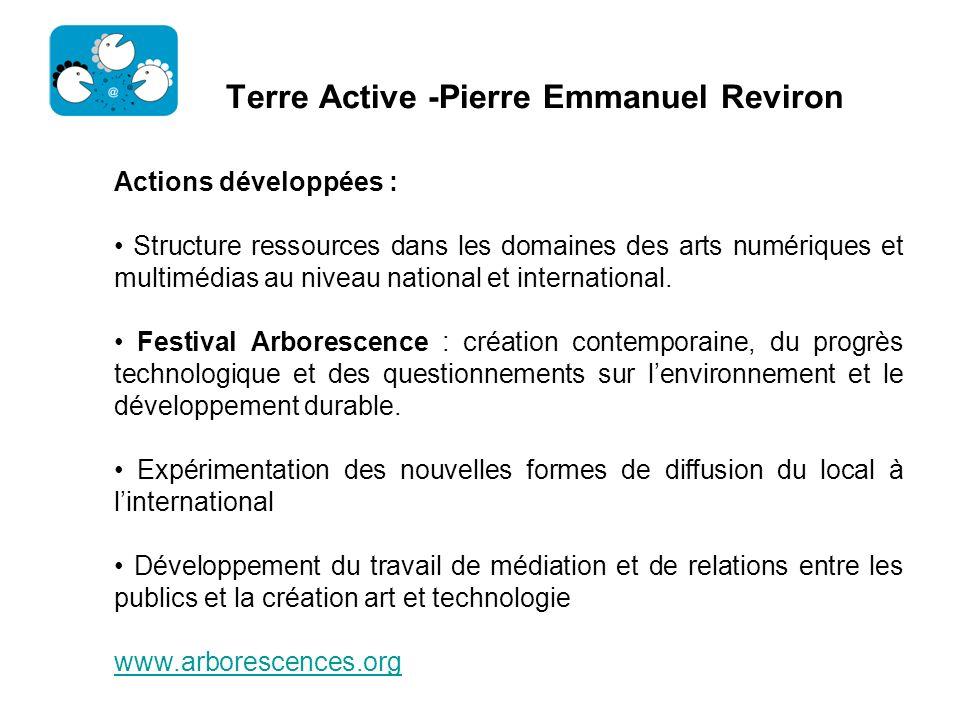 Terre Active -Pierre Emmanuel Reviron Actions développées : Structure ressources dans les domaines des arts numériques et multimédias au niveau nation