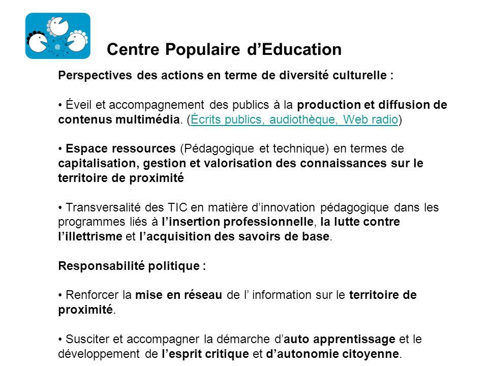 Centre Populaire dEducation Perspectives des actions en terme de diversité culturelle : Éveil et accompagnement des publics à la production et diffusi