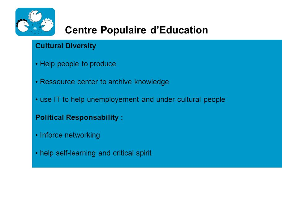 Centre Populaire dEducation Cultural Diversity Help people to produce Ressource center to archive knowledge use IT to help unemployement and under-cul