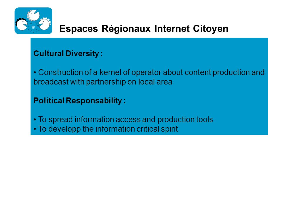 Espaces Régionaux Internet Citoyen Cultural Diversity : Construction of a kernel of operator about content production and broadcast with partnership o