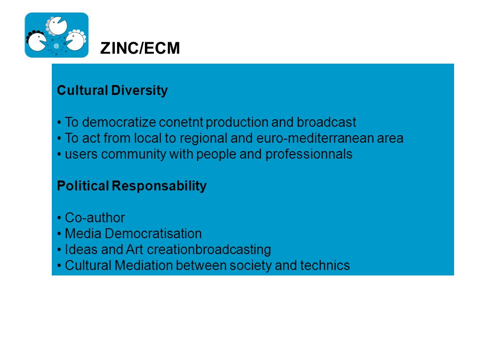 ZINC/ECM Cultural Diversity To democratize conetnt production and broadcast To act from local to regional and euro-mediterranean area users community