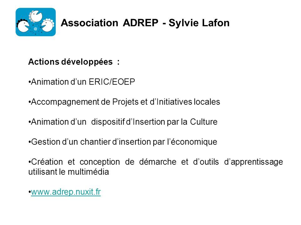 Association ADREP - Sylvie Lafon Actions développées : Animation dun ERIC/EOEP Accompagnement de Projets et dInitiatives locales Animation dun disposi