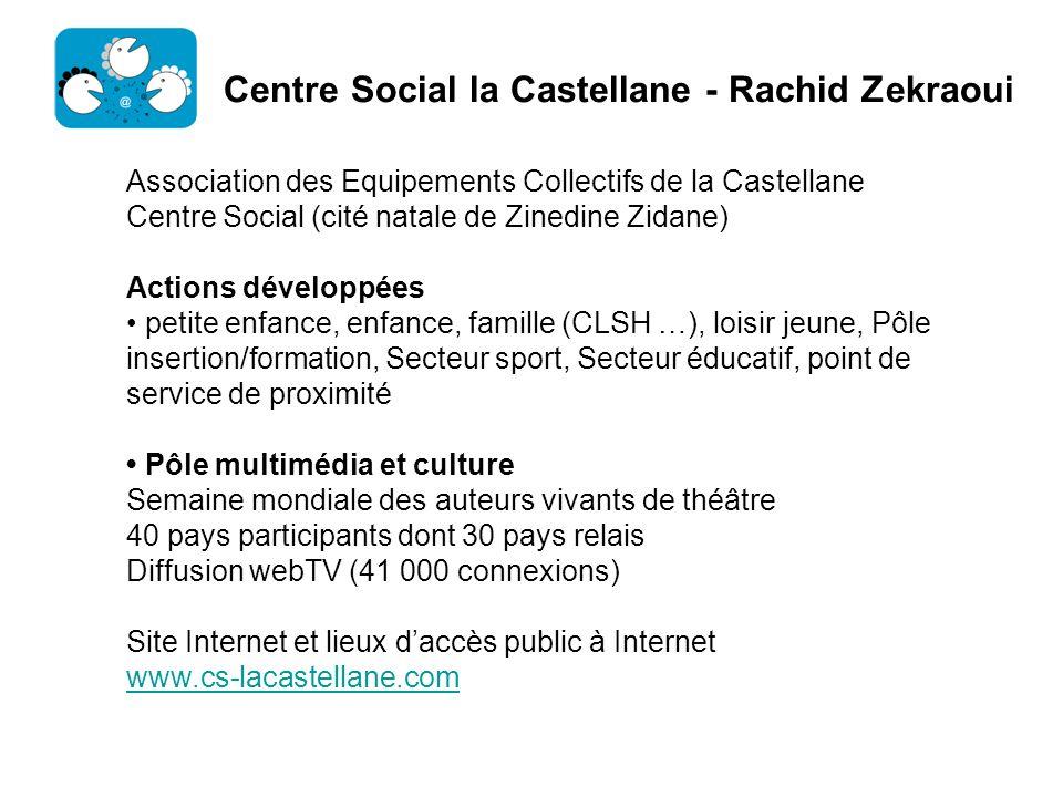 Centre Social la Castellane - Rachid Zekraoui Association des Equipements Collectifs de la Castellane Centre Social (cité natale de Zinedine Zidane) A