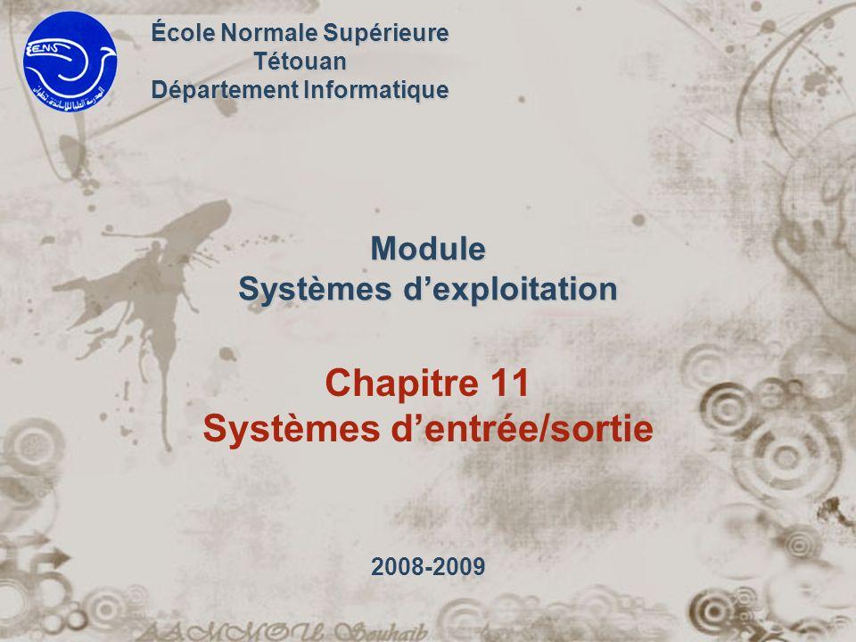 Module Systèmes dexploitation Chapitre 11 Systèmes dentrée/sortie École Normale Supérieure Tétouan Département Informatique 2008-2009