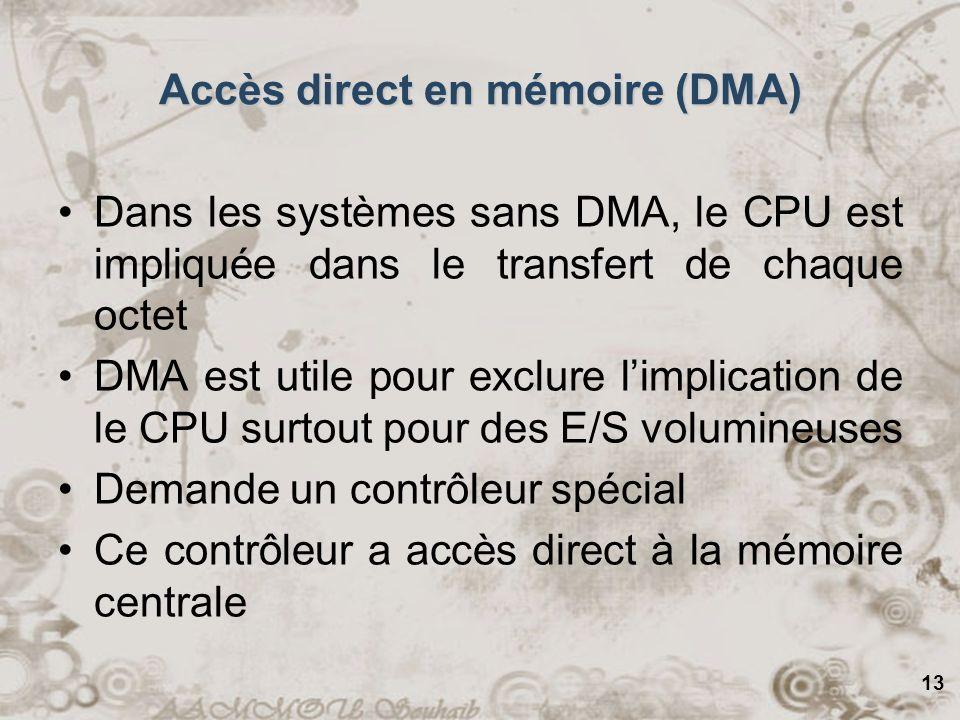 13 Accès direct en mémoire (DMA) Dans les systèmes sans DMA, le CPU est impliquée dans le transfert de chaque octet DMA est utile pour exclure limplic