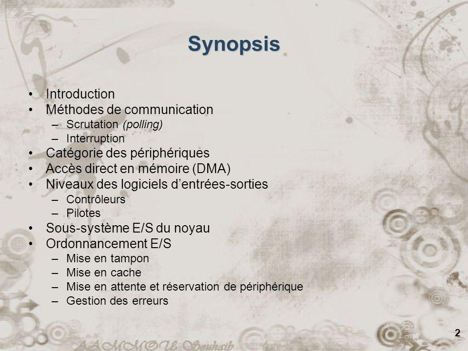 2 Synopsis Introduction Méthodes de communication –Scrutation (polling) –Interruption Catégorie des périphériques Accès direct en mémoire (DMA) Niveau