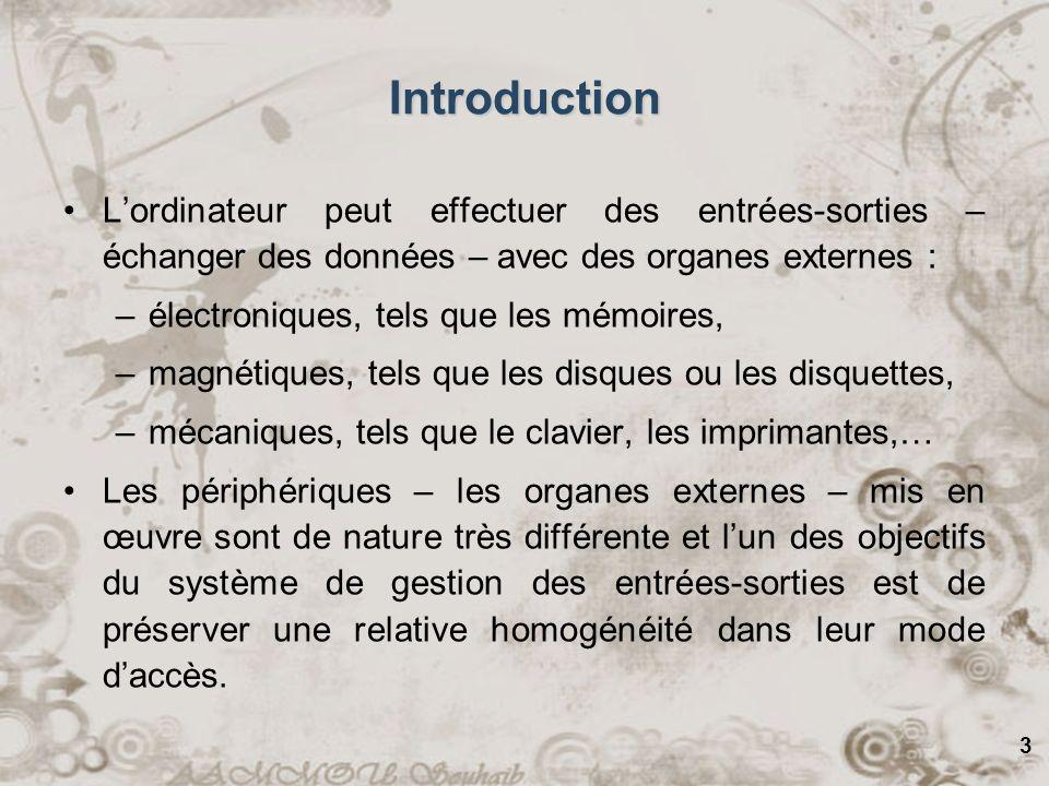 3 Introduction Lordinateur peut effectuer des entrées-sorties – échanger des données – avec des organes externes : –électroniques, tels que les mémoir