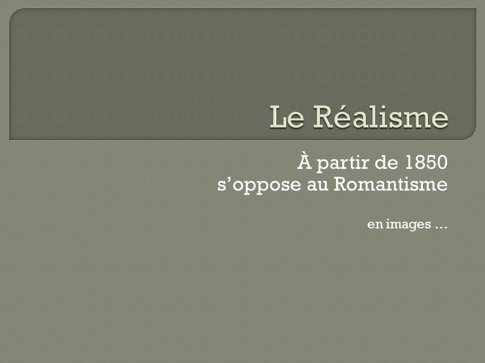 À partir de 1850 soppose au Romantisme en images …