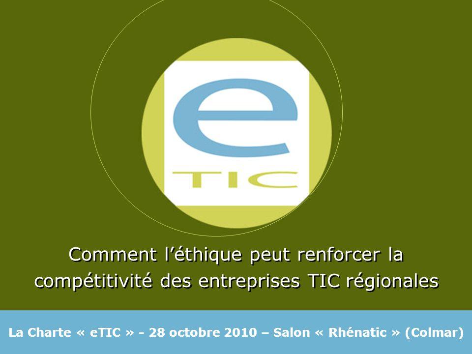 Comment léthique peut renforcer la compétitivité des entreprises TIC régionales Comment léthique peut renforcer la compétitivité des entreprises TIC régionales La Charte « eTIC » - 28 octobre 2010 – Salon « Rhénatic » (Colmar)