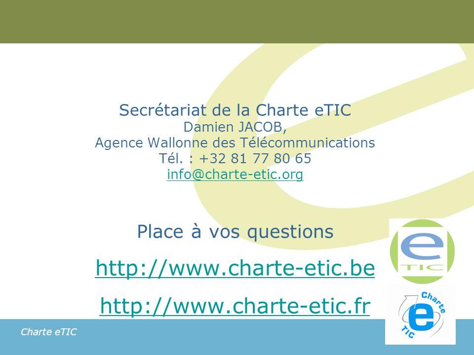 Charte eTIC Secrétariat de la Charte eTIC Damien JACOB, Agence Wallonne des Télécommunications Tél.