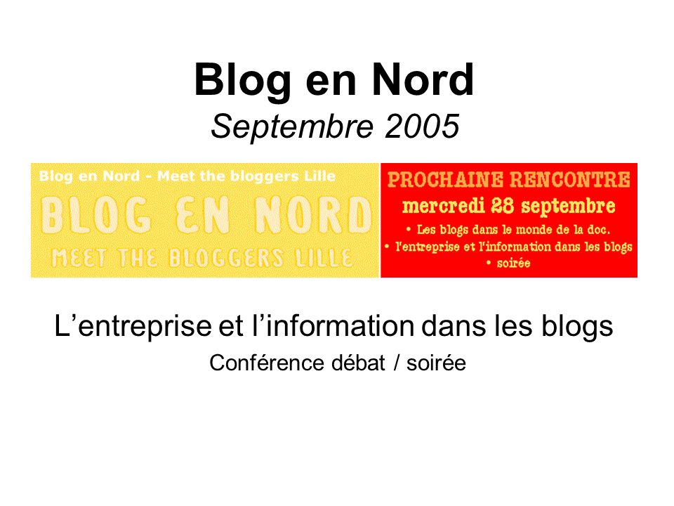 Blog en Nord : blogs et entreprise 2 Mercredi 28 septembre 2005 Un weblog est un site web proposant un journal en ligne tenu par une ou plusieurs personnes.