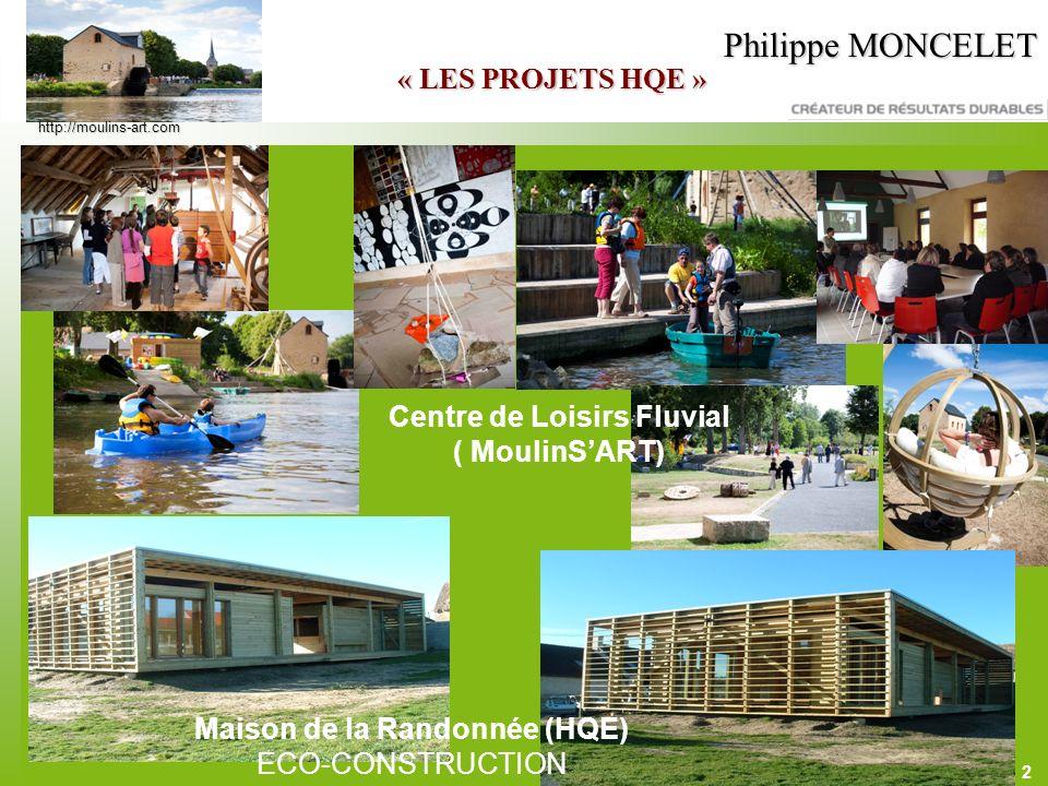 2 Philippe MONCELET « LES PROJETS HQE » Maison de la Randonnée (HQE) ECO-CONSTRUCTION Centre de Loisirs Fluvial ( MoulinSART) http://moulins-art.com