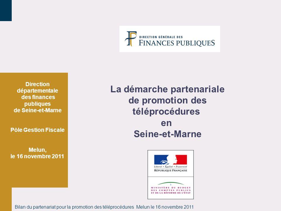 Bilan du partenariat pour la promotion des téléprocédures Melun le 16 novembre 2011 Direction départementale des finances publiques de Seine-et-Marne