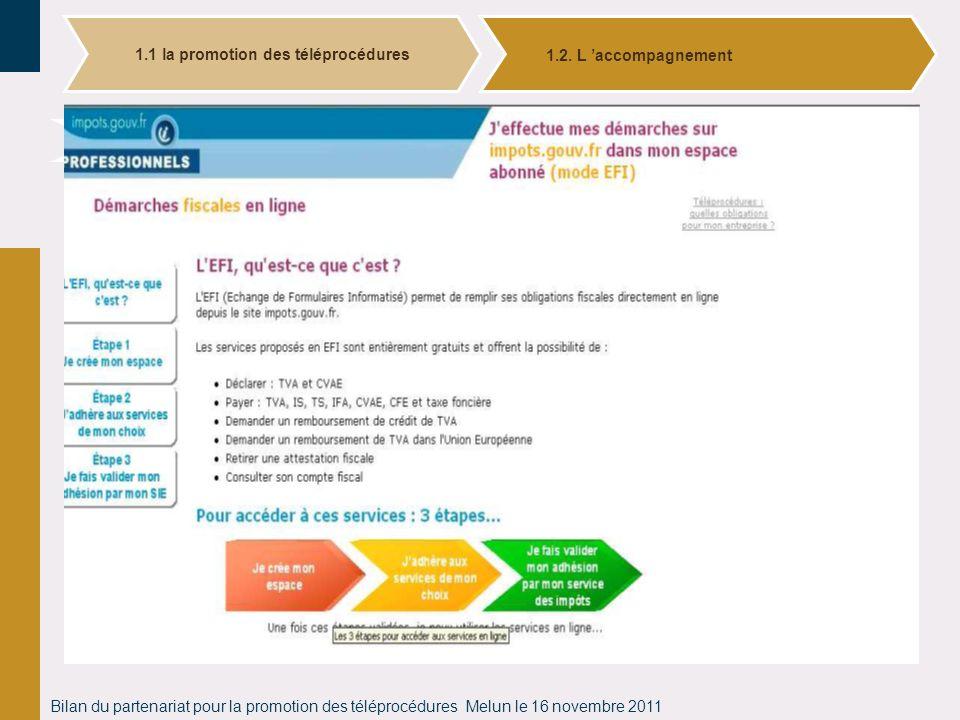 Bilan du partenariat pour la promotion des téléprocédures Melun le 16 novembre 2011 La simplification du parcours usagers 1.1 la promotion des télépro