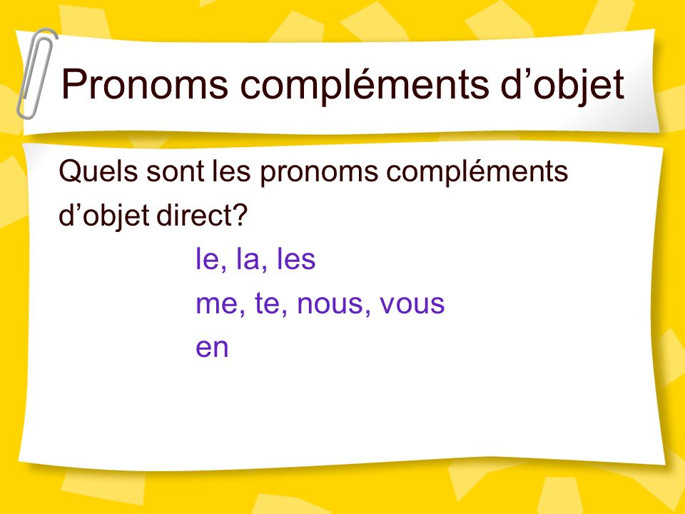 Direct Object Pronouns le = it, himme = me la = it, herte = you les = themnous = us vous = you en = some, any, it,
