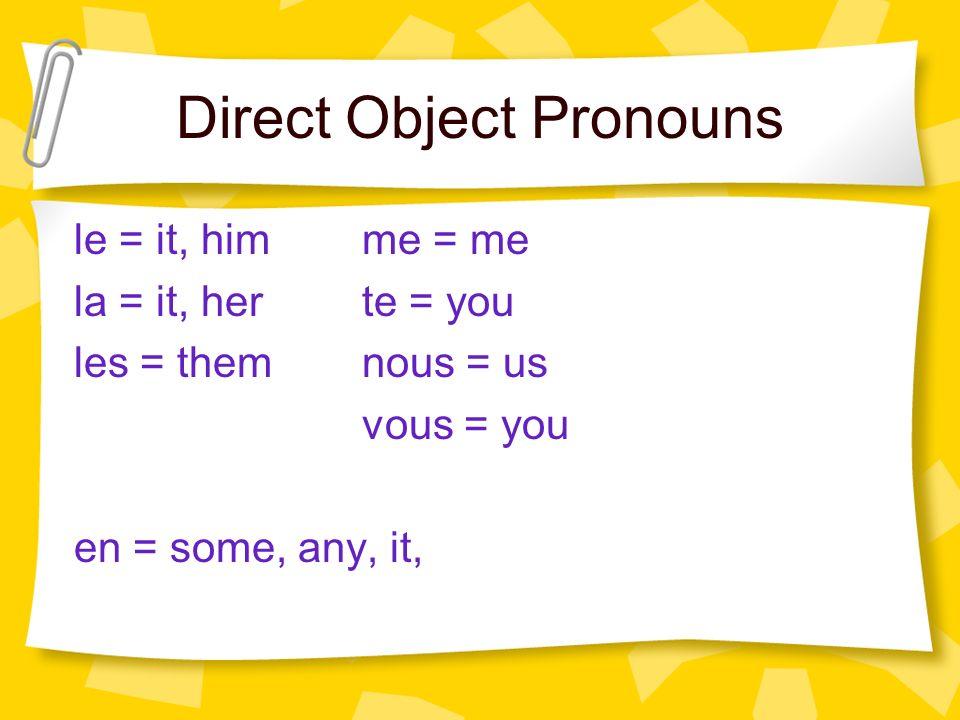 Direct Object Pronouns le = it, himme = me la = it, herte = you les = themnous = us vous = you en = some, any, it,