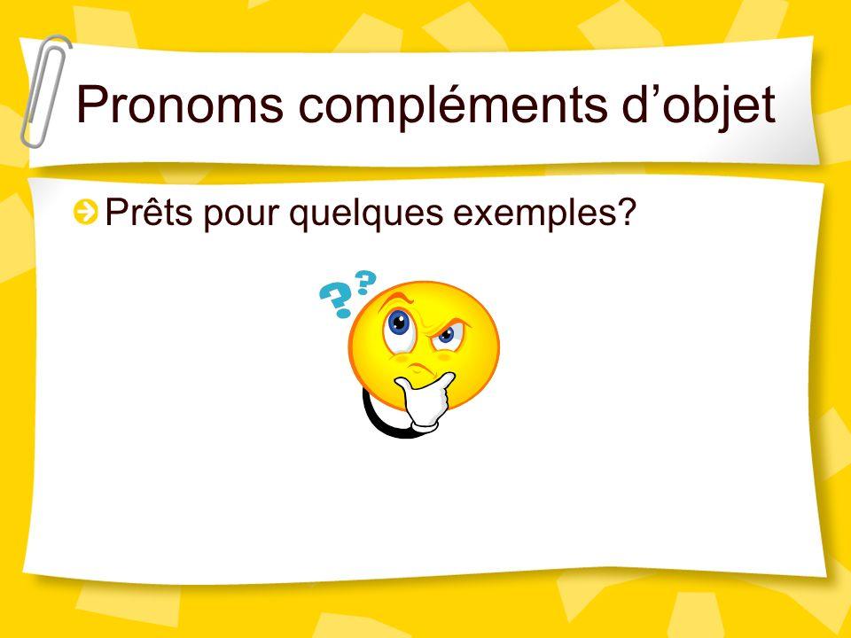 Pronoms compléments dobjet Prêts pour quelques exemples?