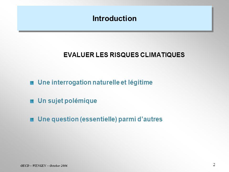 OECD – WENGEN – October 2006 2 Introduction EVALUER LES RISQUES CLIMATIQUES Une interrogation naturelle et légitime Un sujet polémique Une question (e
