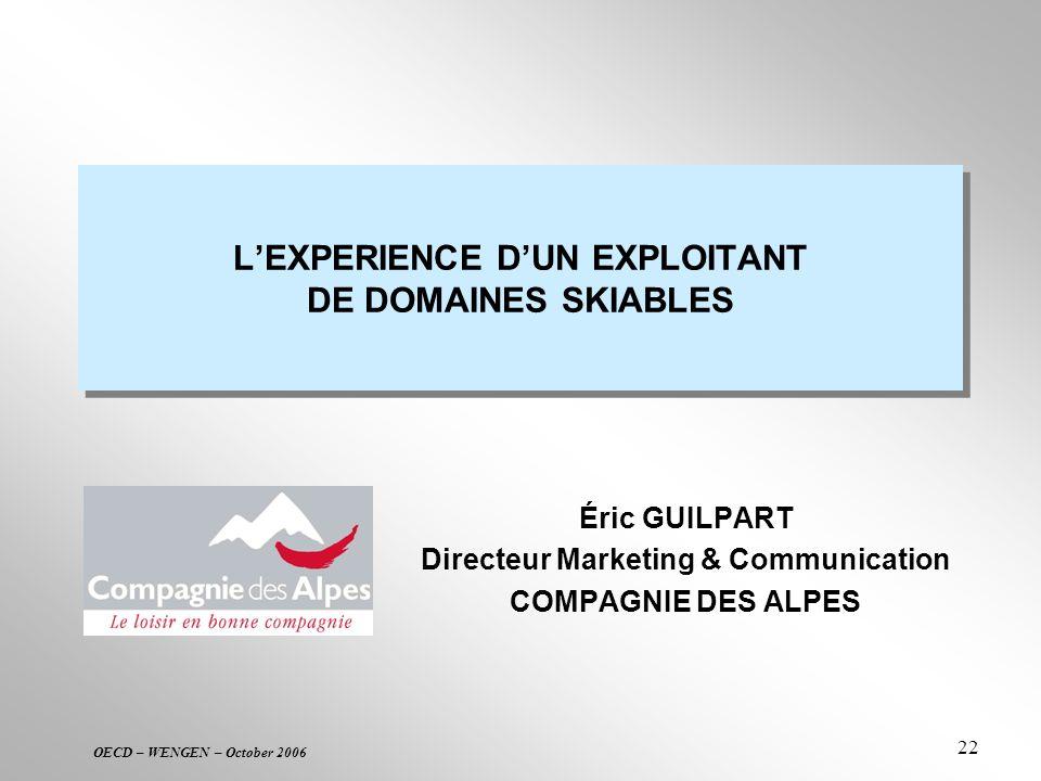 OECD – WENGEN – October 2006 22 LEXPERIENCE DUN EXPLOITANT DE DOMAINES SKIABLES Éric GUILPART Directeur Marketing & Communication COMPAGNIE DES ALPES