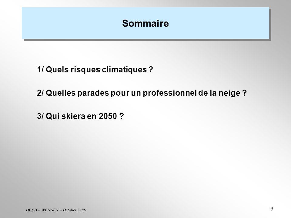 OECD – WENGEN – October 2006 3 Sommaire 1/ Quels risques climatiques ? 2/ Quelles parades pour un professionnel de la neige ? 3/ Qui skiera en 2050 ?