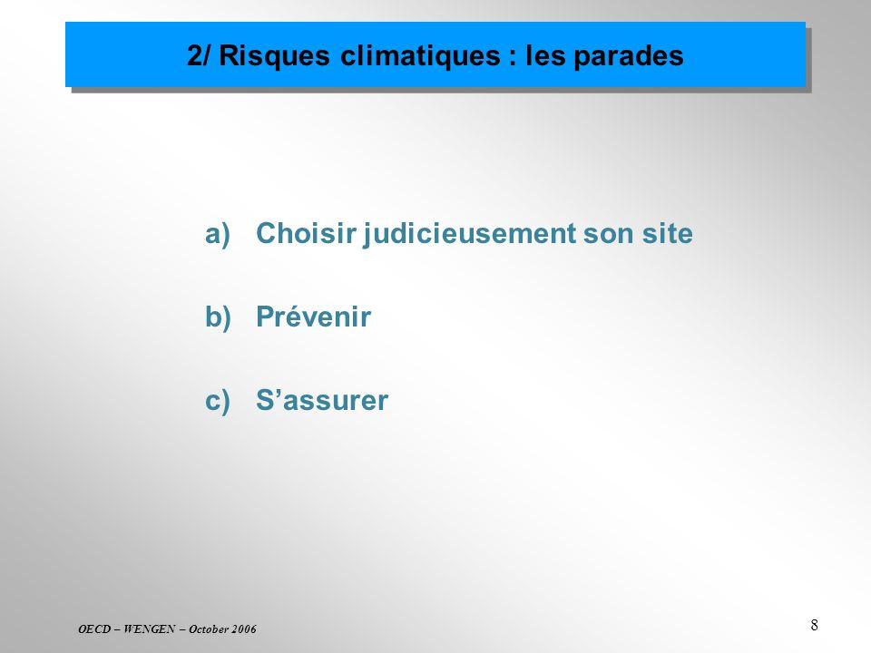 OECD – WENGEN – October 2006 8 2/ Risques climatiques : les parades a)Choisir judicieusement son site b) Prévenir c) Sassurer