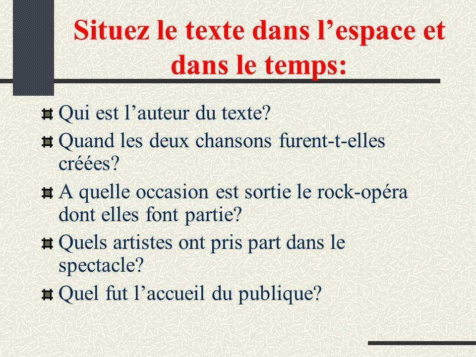 Situez le texte dans lespace et dans le temps: Qui est lauteur du texte? Quand les deux chansons furent-t-elles créées? A quelle occasion est sortie l