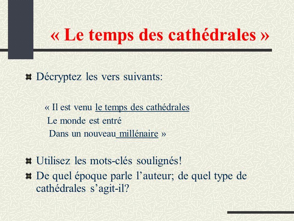 « Le temps des cathédrales » Décryptez les vers suivants: « Il est venu le temps des cathédrales Le monde est entré Dans un nouveau millénaire » Utili
