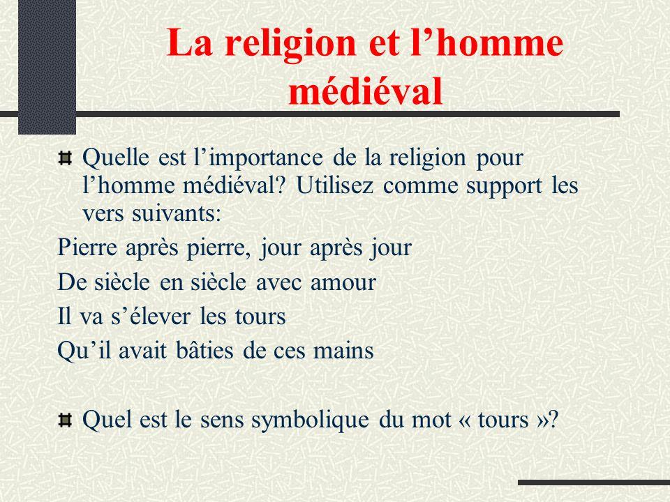 La religion et lhomme médiéval Quelle est limportance de la religion pour lhomme médiéval? Utilisez comme support les vers suivants: Pierre après pier