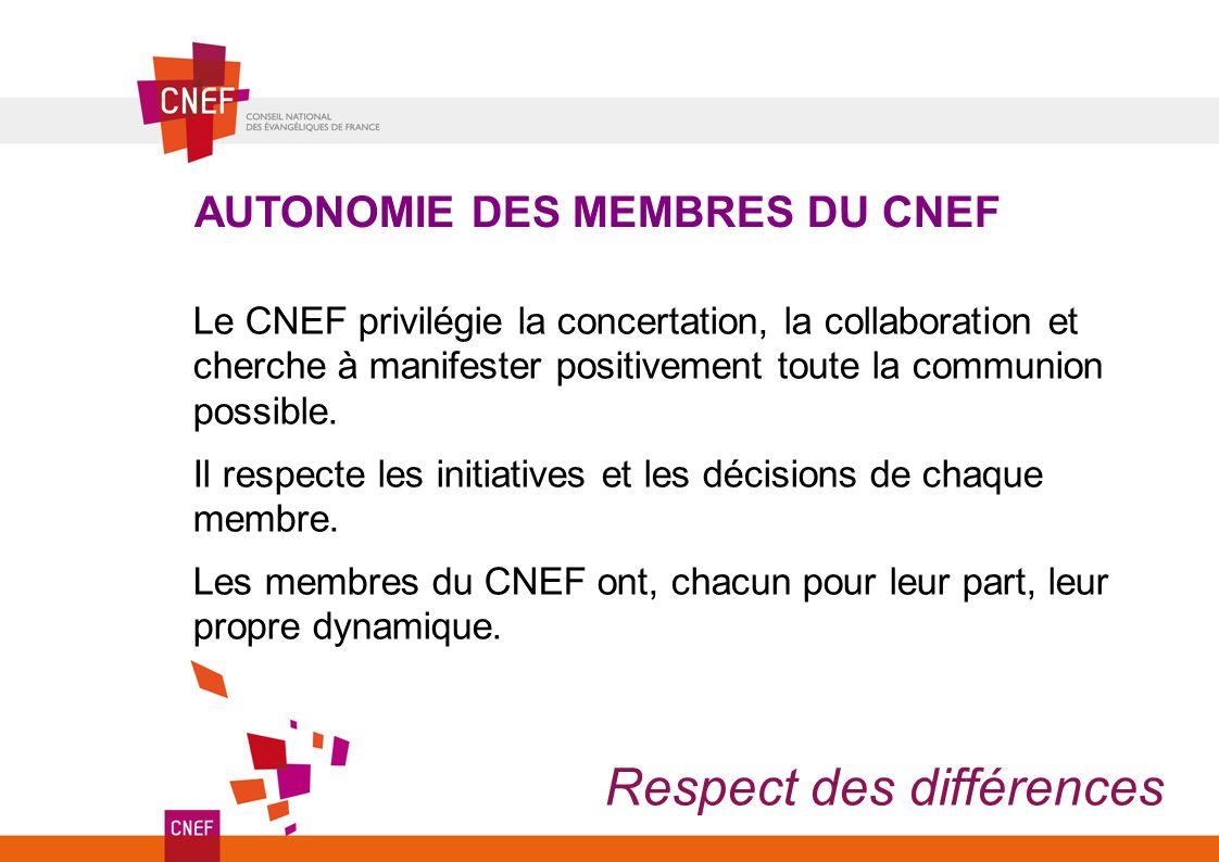 AUTONOMIE DES MEMBRES DU CNEF Respect des différences Le CNEF privilégie la concertation, la collaboration et cherche à manifester positivement toute la communion possible.