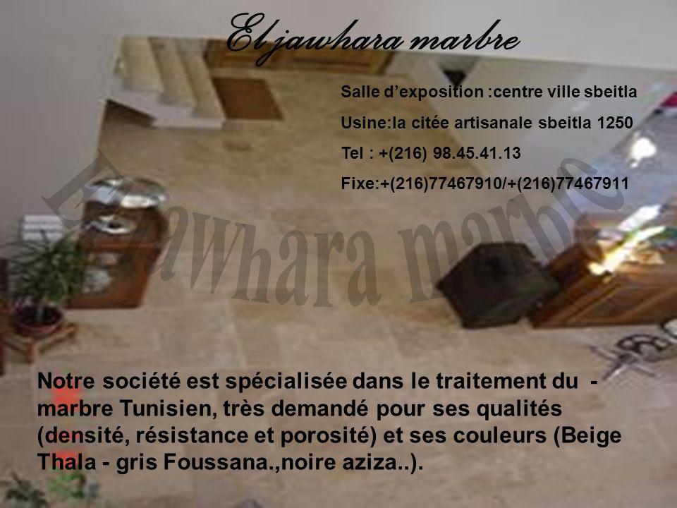 - Notre société est spécialisée dans le traitement du marbre Tunisien, très demandé pour ses qualités (densité, résistance et porosité) et ses couleur