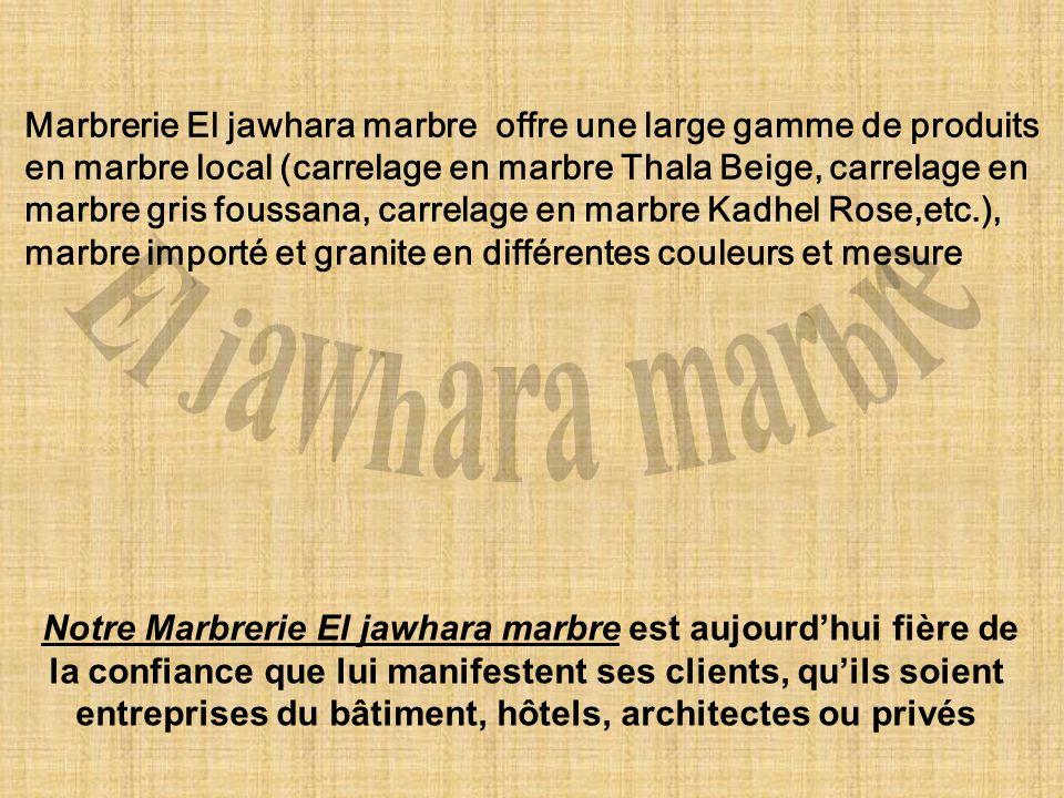 Marbrerie El jawhara marbre offre une large gamme de produits en marbre local (carrelage en marbre Thala Beige, carrelage en marbre gris foussana, car