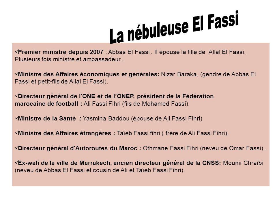 Premier ministre depuis 2007 : Abbas El Fassi. Il épouse la fille de Allal El Fassi. Plusieurs fois ministre et ambassadeur.. Ministre des Affaires éc