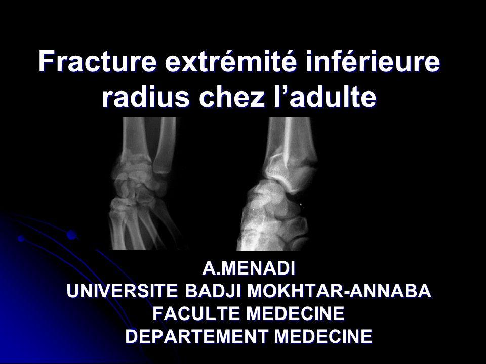 Fracture extrémité inférieure radius chez ladulte A.MENADI UNIVERSITE BADJI MOKHTAR-ANNABA FACULTE MEDECINE DEPARTEMENT MEDECINE