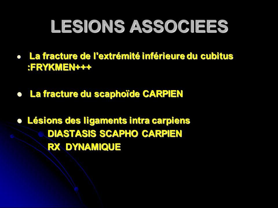LESIONS ASSOCIEES La fracture de l'extrémité inférieure du cubitus :FRYKMEN+++ La fracture de l'extrémité inférieure du cubitus :FRYKMEN+++ La fractur