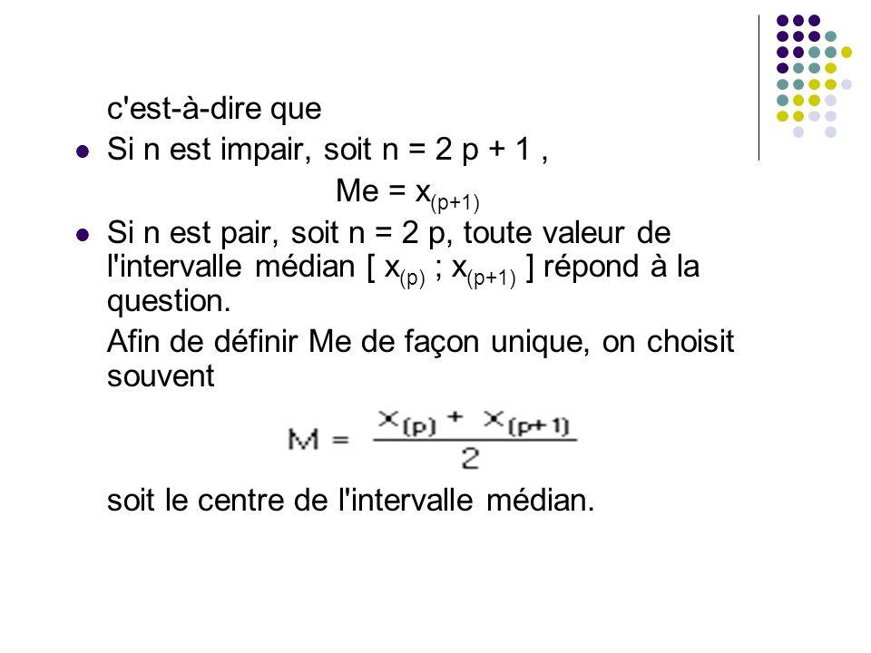c'est-à-dire que Si n est impair, soit n = 2 p + 1, Me = x (p+1) Si n est pair, soit n = 2 p, toute valeur de l'intervalle médian [ x (p) ; x (p+1) ]