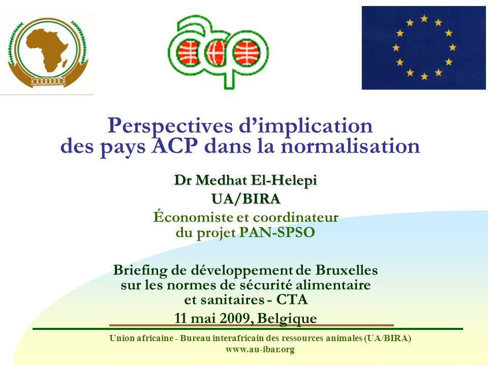 Union africaine - Bureau interafricain des ressources animales (UA/BIRA) www.au-ibar.org Perspectives dimplication des pays ACP dans la normalisation