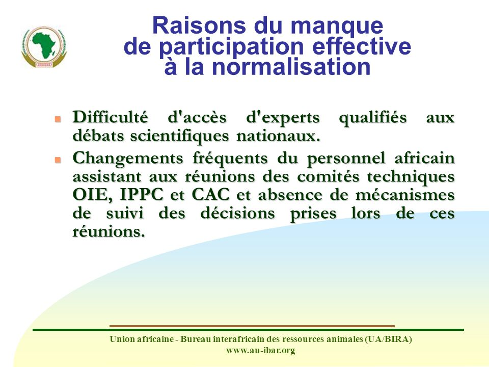 Union africaine - Bureau interafricain des ressources animales (UA/BIRA) www.au-ibar.org Raisons du manque de participation effective à la normalisati