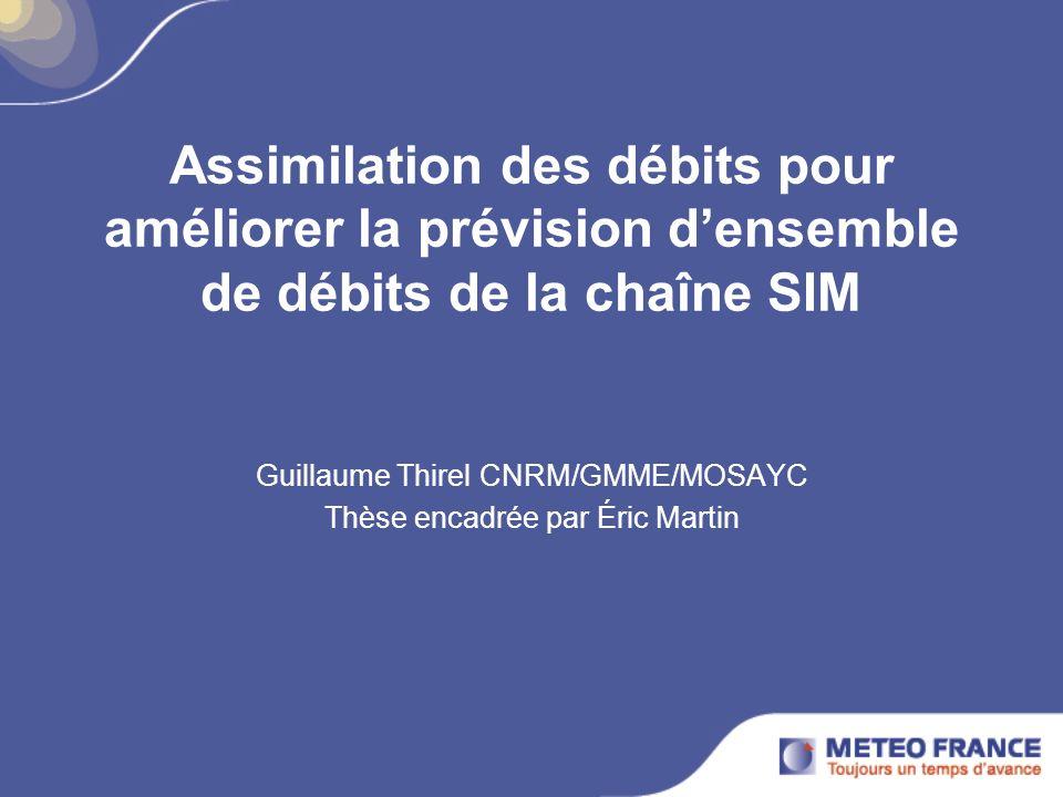 Assimilation des débits pour améliorer la prévision densemble de débits de la chaîne SIM Guillaume Thirel CNRM/GMME/MOSAYC Thèse encadrée par Éric Mar