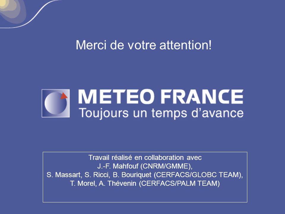 Merci de votre attention! Travail réalisé en collaboration avec J.-F. Mahfouf (CNRM/GMME), S. Massart, S. Ricci, B. Bouriquet (CERFACS/GLOBC TEAM), T.