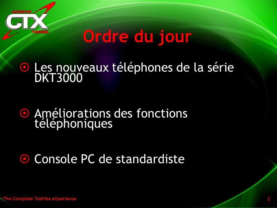 The Complete Toshiba eXperience 2 Ordre du jour Les nouveaux téléphones de la série DKT3000 Améliorations des fonctions téléphoniques Console PC de st